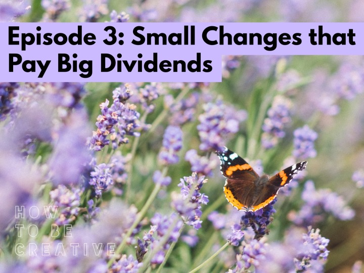 Episode 3: Small Changes that Pay Big Dividends