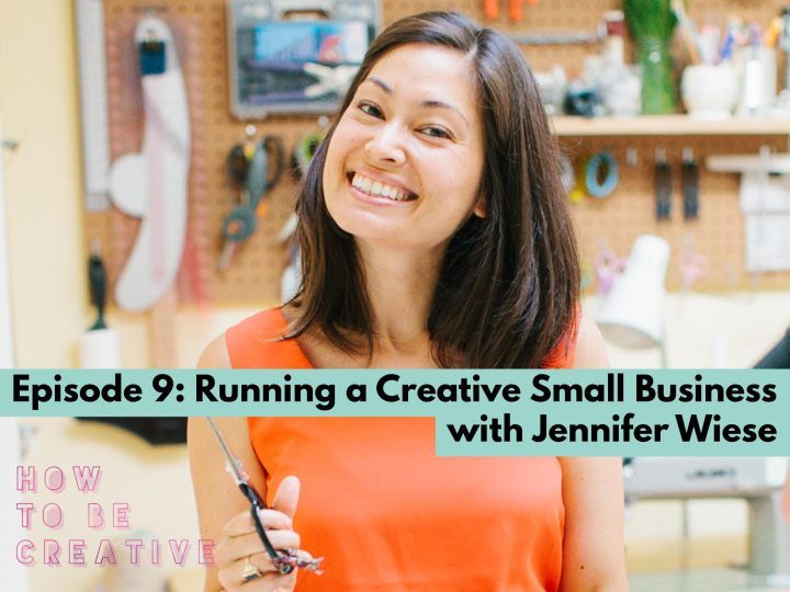 Episode 9: Running a Creative Small Business with Jennifer Wiese